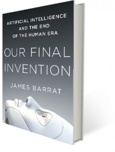 Our Final Invention: Artificial Intelligence and the End of the Human Era by James Barrat