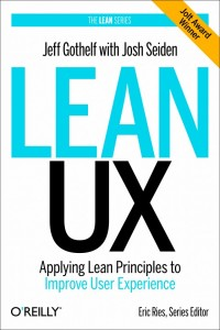 Lean UX - Apply Lean Principles to Improve User Experience