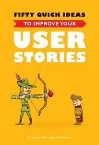 Fifty Quick Ideas to Improve Your User Stories by Gojko Adzic and David Evans