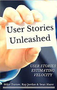User Stories....Unleashed by Mike Turner, Ray Jordan and Sean Hurst