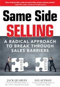 Same Side Selling: A Radical Approach to Break Through Sales Barriers by Jack Quarles and Ian Altman