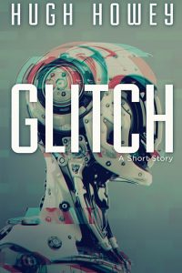 Glitch by Hugh Howey