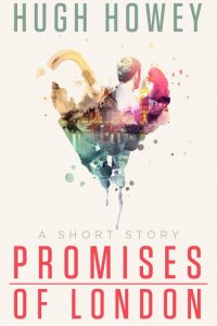 Promises of London by Hugh Howey