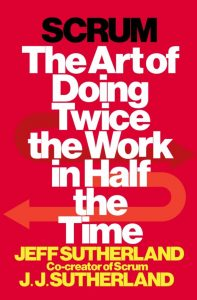 Scrum - The Art of Doing Twice the Work in Half the Time by Jeff Sutherland and J.J. Sutherland