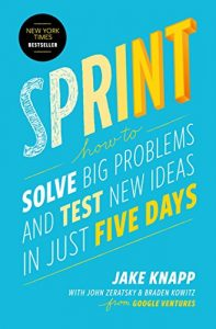 Book cover for Sprint: How to Solve Big Problems and Test New Ideas in Just Five Days by Jake Knapp