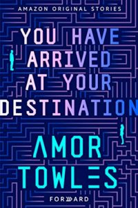 Book cover for You Have Arrived At Your Destination by Amor Towles